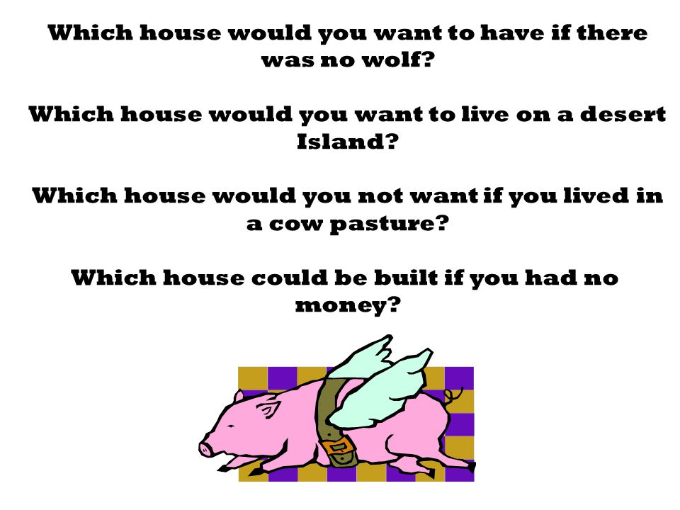 Which house would you want to have if there was no wolf.