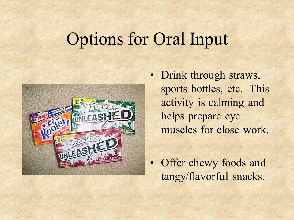 Options for Oral Input Drink through straws, sports bottles, etc.