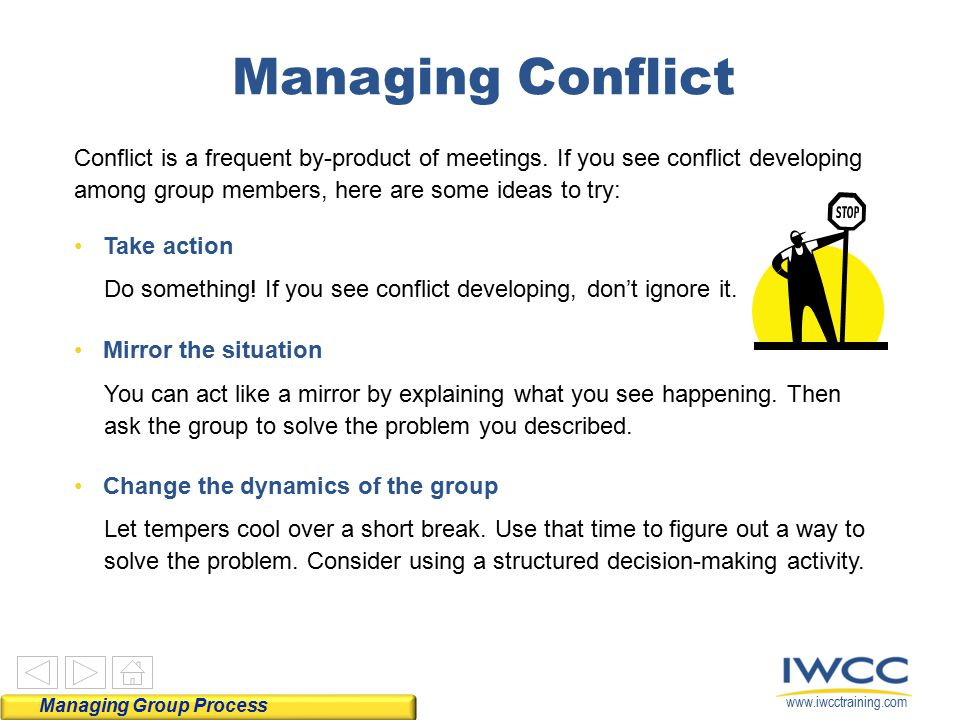 www.iwcctraining.com Conflict is a frequent by-product of meetings. If you see conflict developing among group members, here are some ideas to try: Ta