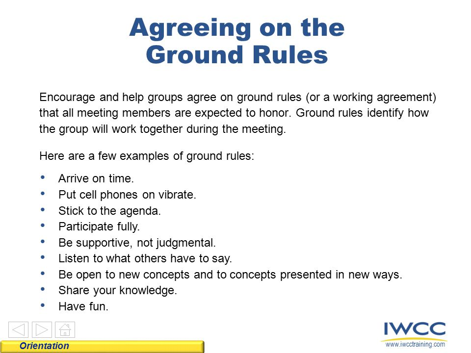 www.iwcctraining.com Agreeing on the Ground Rules Encourage and help groups agree on ground rules (or a working agreement) that all meeting members ar