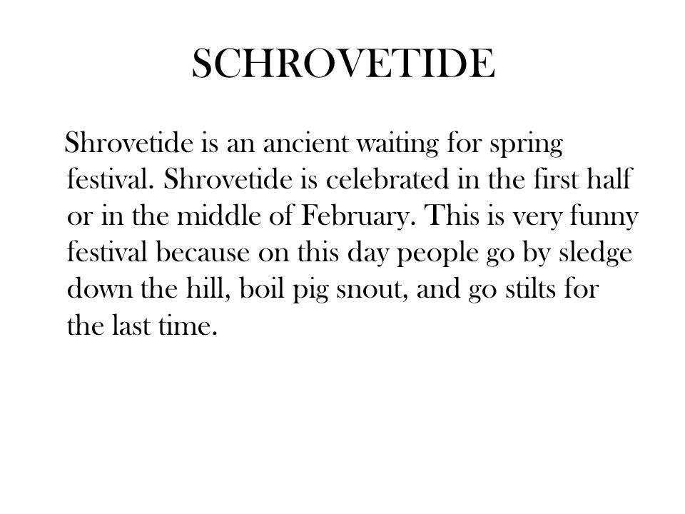 SCHROVETIDE Shrovetide is an ancient waiting for spring festival.