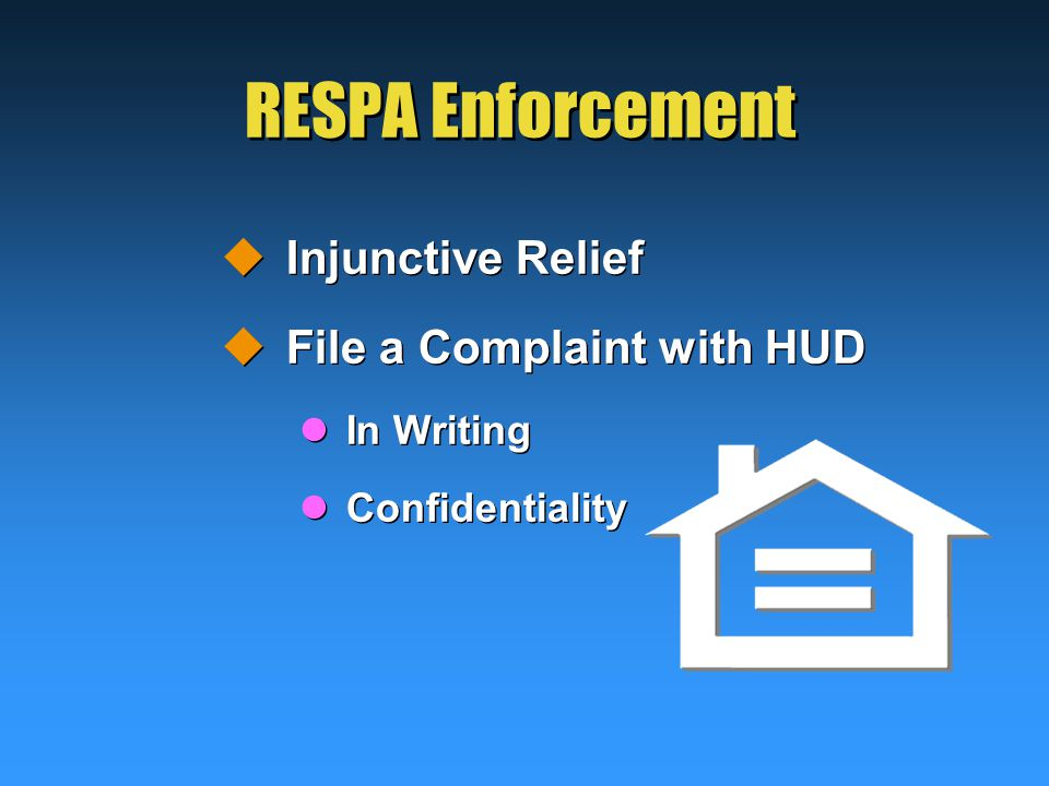 RESPA Enforcement  Injunctive Relief  File a Complaint with HUD In Writing Confidentiality  Injunctive Relief  File a Complaint with HUD In Writing Confidentiality