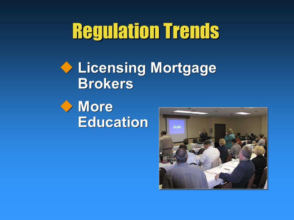 Regulation Trends  Licensing Mortgage Brokers  More Education  Licensing Mortgage Brokers  More Education