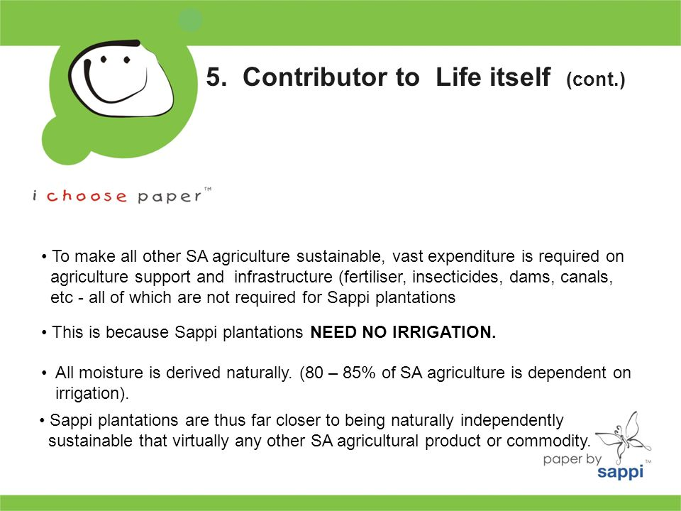 Sappi plantations are thus far closer to being naturally independently sustainable that virtually any other SA agricultural product or commodity.