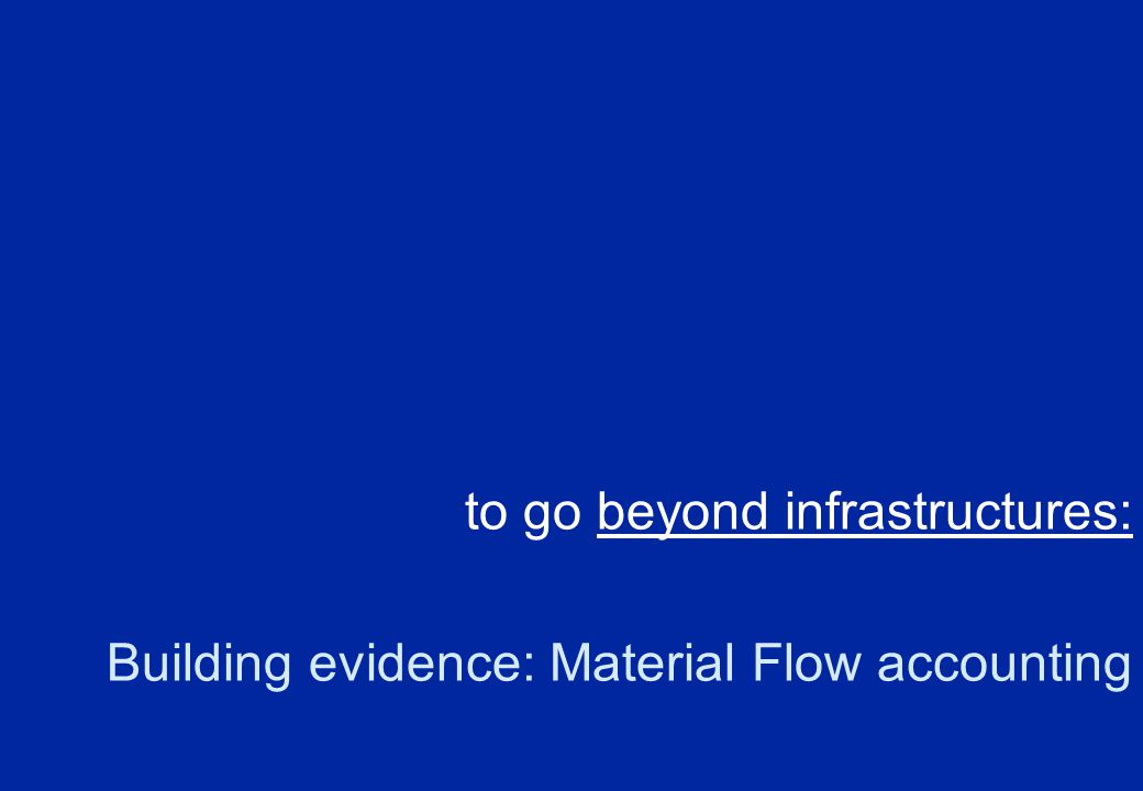 to go beyond infrastructures: Building evidence: Material Flow accounting