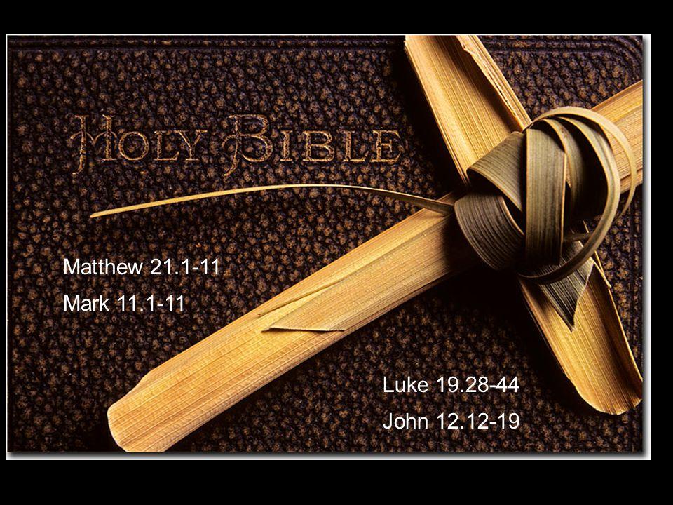 Matthew 21.1-11 Mark 11.1-11 Luke 19.28-44 John 12.12-19