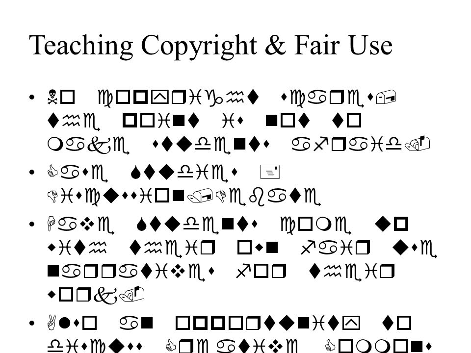 Teaching Copyright & Fair Use No copyright scares, the point is not to make students afraid.