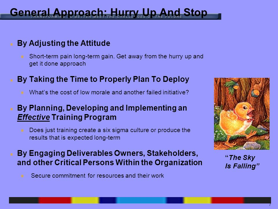 7 General Approach: Hurry Up And Stop n By Adjusting the Attitude Short-term pain long-term gain.