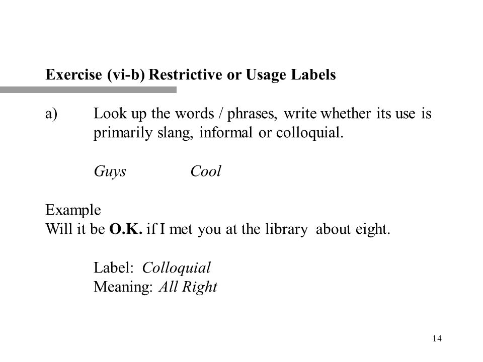 13 Exercise( vi-a )Usage Restrictive Labels Idioms / Two-word Verbs / Phrasal Verbs / Noun Phrase Look up the underlined words in the following senten