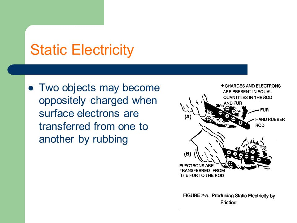 Two objects may become oppositely charged when surface electrons are transferred from one to another by rubbing