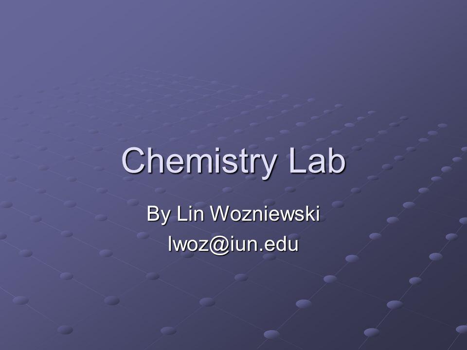 Chemistry Lab By Lin Wozniewski lwoz@iun.edu