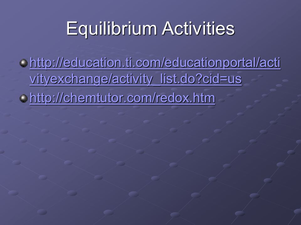 Equilibrium Activities http://education.ti.com/educationportal/acti vityexchange/activity_list.do?cid=us http://education.ti.com/educationportal/acti