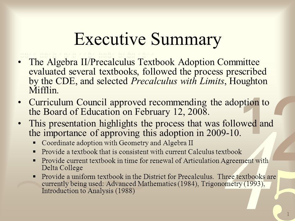 1 Executive Summary The Algebra II/Precalculus Textbook Adoption Committee evaluated several textbooks, followed the process prescribed by the CDE, and selected Precalculus with Limits, Houghton Mifflin.