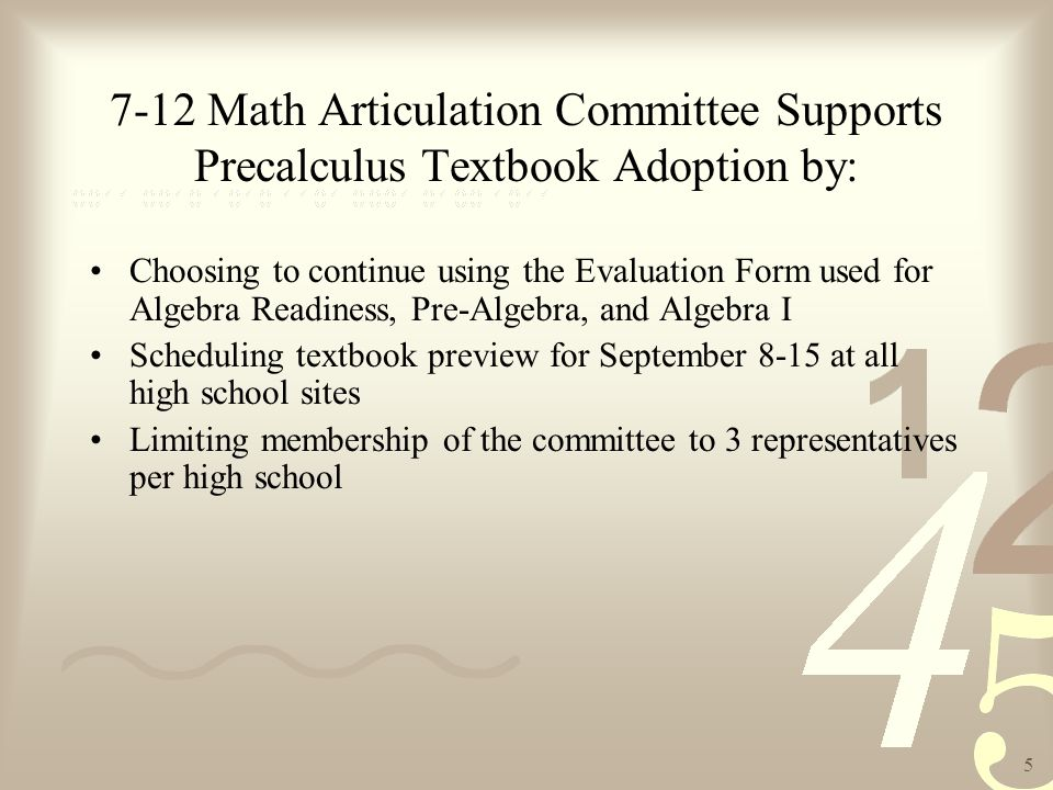 6 Precalculus Textbook Preview Period: Various publishers' textbooks were sent to the comprehensive high school sites for evaluation Initial evaluation period scheduled for September 8-15 Evaluation period extended to allow sites more time to preview CPM
