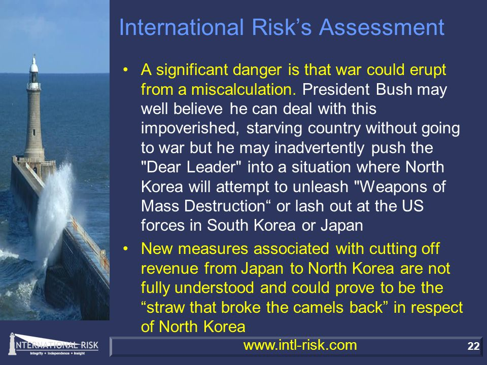 22 www.intl-risk.com International Risk's Assessment A significant danger is that war could erupt from a miscalculation.