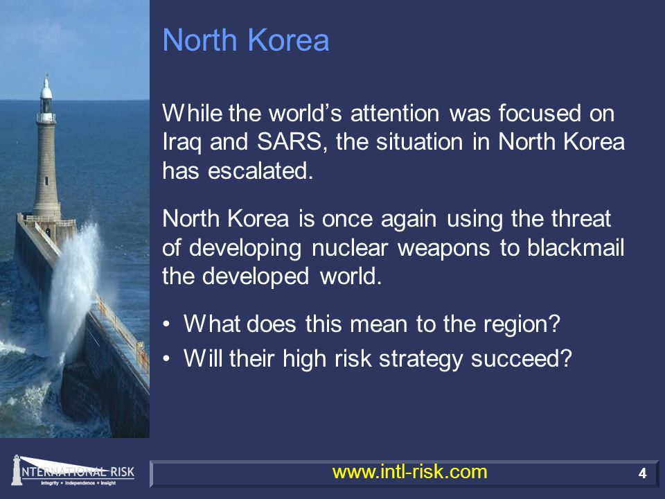 15 www.intl-risk.com Current Situation Yongbyon, the site of a reactor and a plutonium reprocessing plant that North Korea has said it has restarted, lies about 60 miles north of Pyongyang North Korea warned the USA against arms build-up in South Korea Japan's efforts to update its security legislation reached a milestone when an overwhelming Diet majority passed three defense bills designed to deal with a military attack from abroad