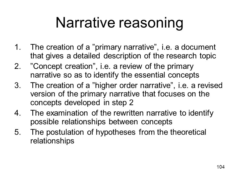104 Narrative reasoning 1.The creation of a primary narrative , i.e.