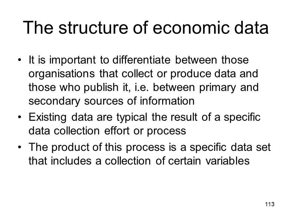 113 The structure of economic data It is important to differentiate between those organisations that collect or produce data and those who publish it,