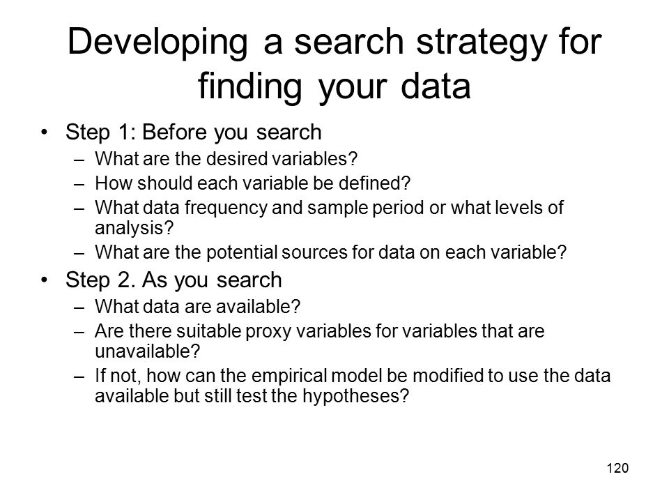 120 Developing a search strategy for finding your data Step 1: Before you search –What are the desired variables? –How should each variable be defined