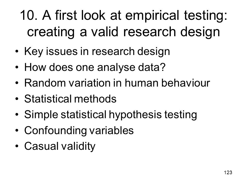 123 10. A first look at empirical testing: creating a valid research design Key issues in research design How does one analyse data? Random variation