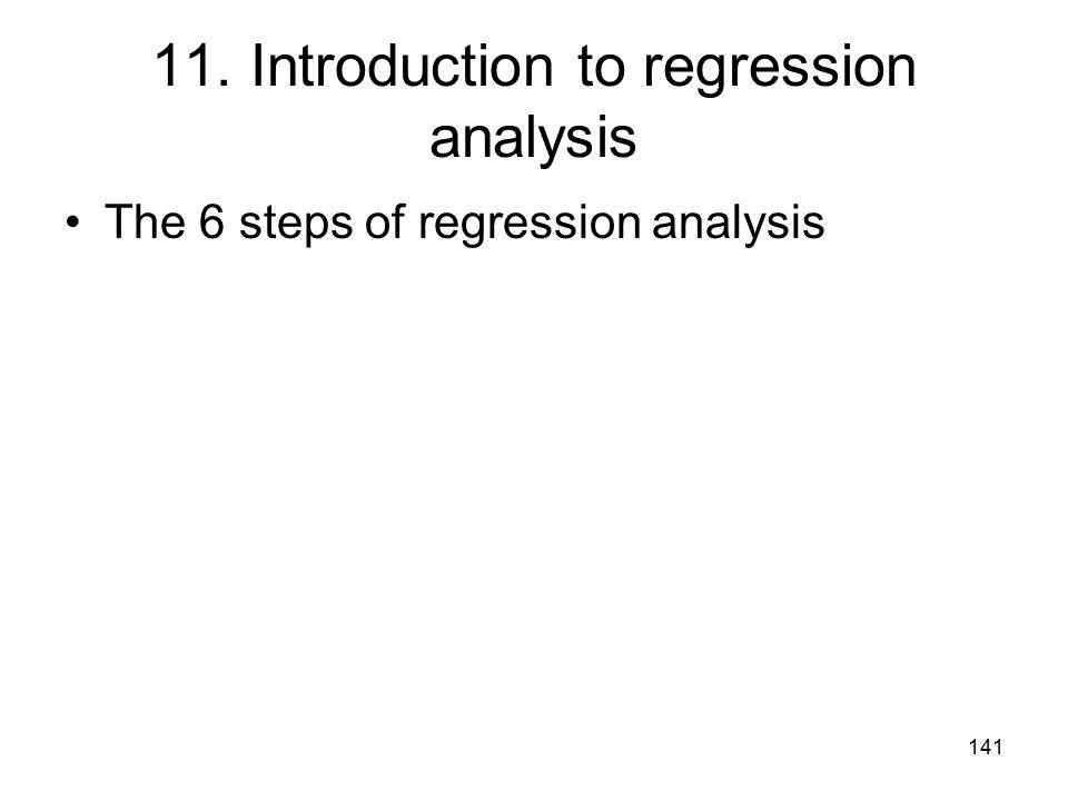 141 11. Introduction to regression analysis The 6 steps of regression analysis