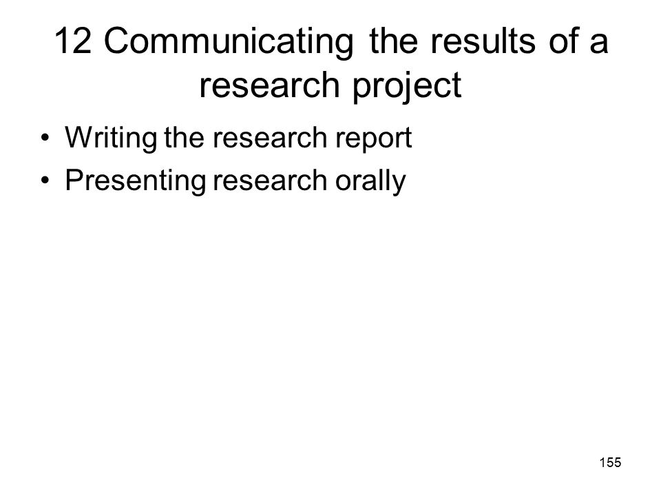 155 12 Communicating the results of a research project Writing the research report Presenting research orally