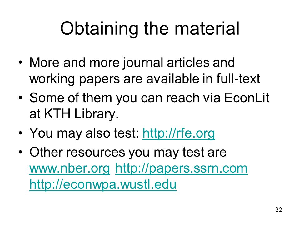 32 Obtaining the material More and more journal articles and working papers are available in full-text Some of them you can reach via EconLit at KTH L