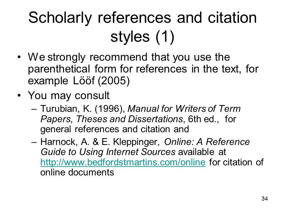 34 Scholarly references and citation styles (1) We strongly recommend that you use the parenthetical form for references in the text, for example Lööf