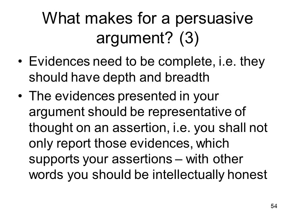 54 What makes for a persuasive argument.(3) Evidences need to be complete, i.e.
