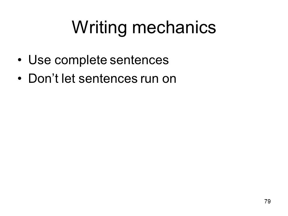 79 Writing mechanics Use complete sentences Don't let sentences run on
