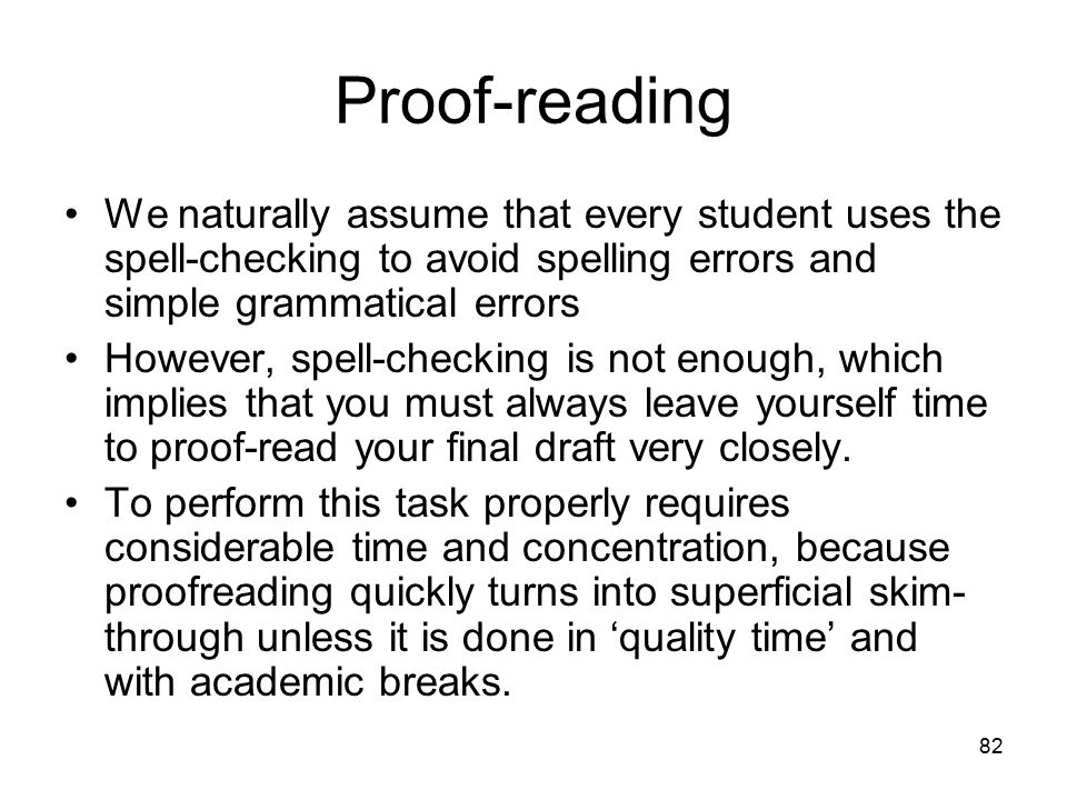 82 Proof-reading We naturally assume that every student uses the spell-checking to avoid spelling errors and simple grammatical errors However, spell-
