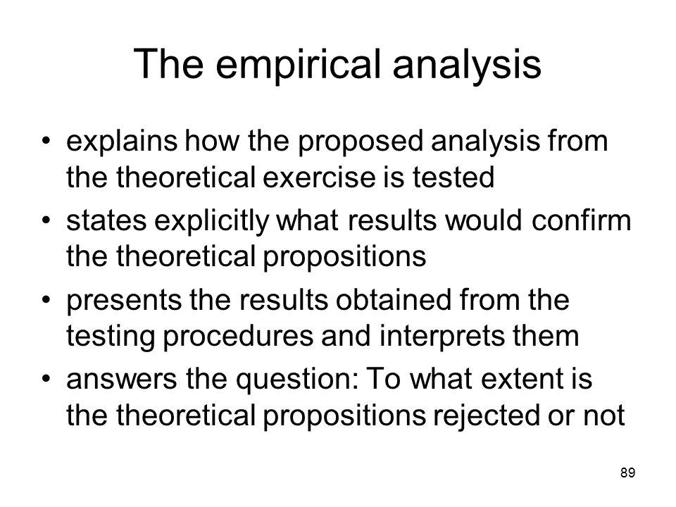 89 The empirical analysis explains how the proposed analysis from the theoretical exercise is tested states explicitly what results would confirm the
