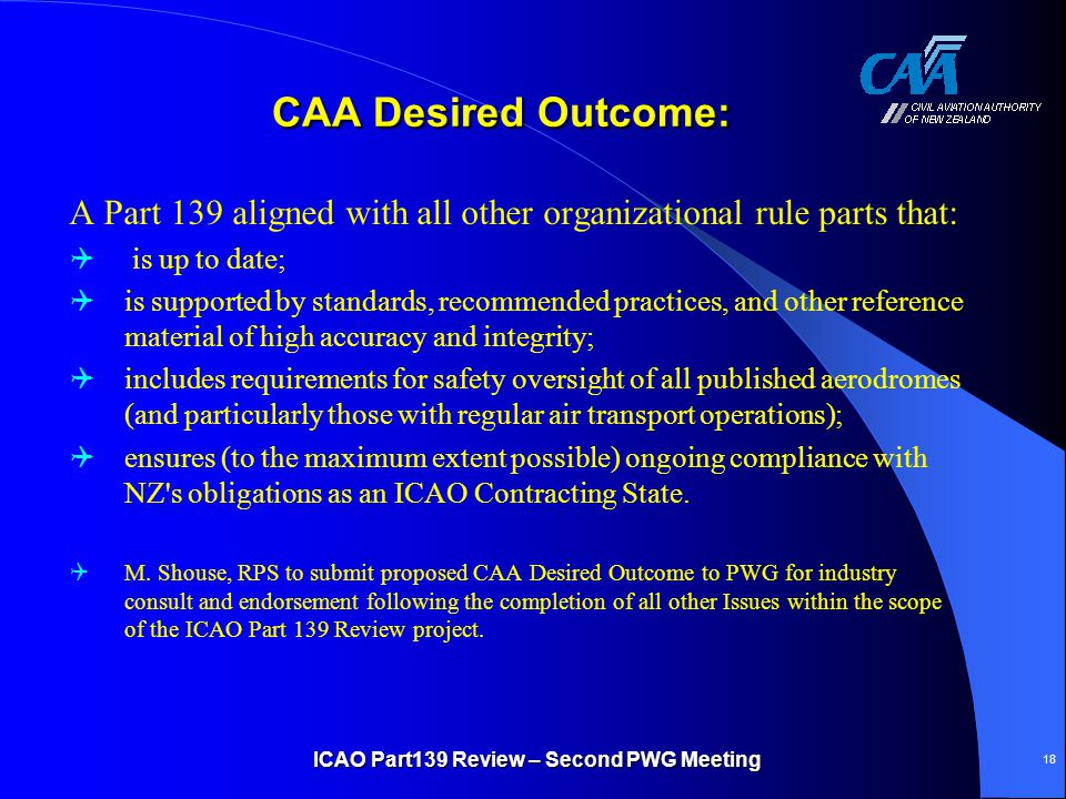 CAA Desired Outcome: A Part 139 aligned with all other organizational rule parts that:  is up to date;  is supported by standards, recommended pract