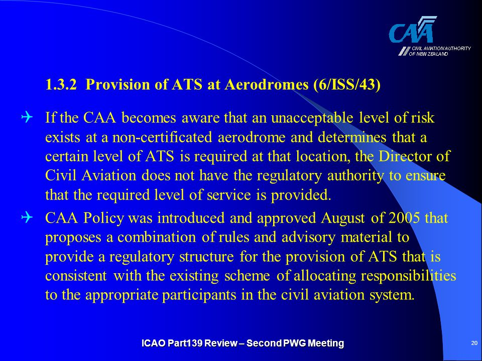 1.3.2 Provision of ATS at Aerodromes (6/ISS/43)  If the CAA becomes aware that an unacceptable level of risk exists at a non-certificated aerodrome a