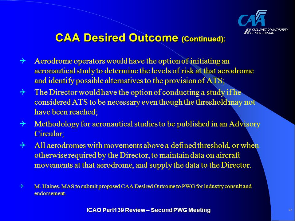 CAA Desired Outcome (Continued): CAA Desired Outcome (Continued):  Aerodrome operators would have the option of initiating an aeronautical study to d
