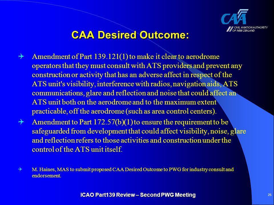 CAA Desired Outcome: CAA Desired Outcome:  Amendment of Part 139.121(1) to make it clear to aerodrome operators that they must consult with ATS provi