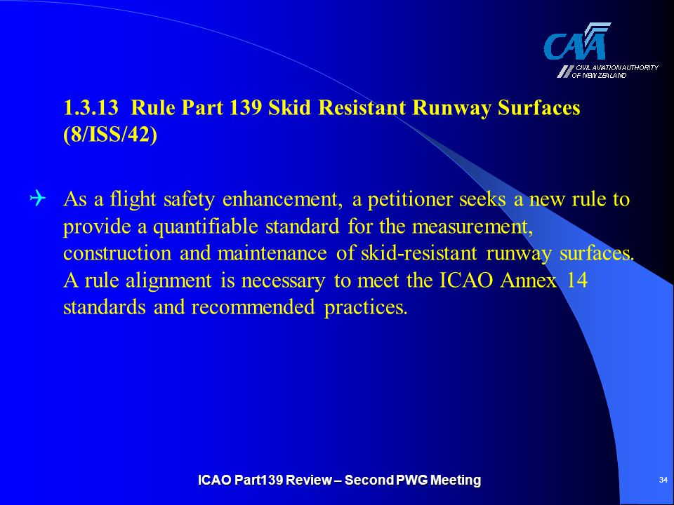 1.3.13 Rule Part 139 Skid Resistant Runway Surfaces (8/ISS/42)  As a flight safety enhancement, a petitioner seeks a new rule to provide a quantifiab