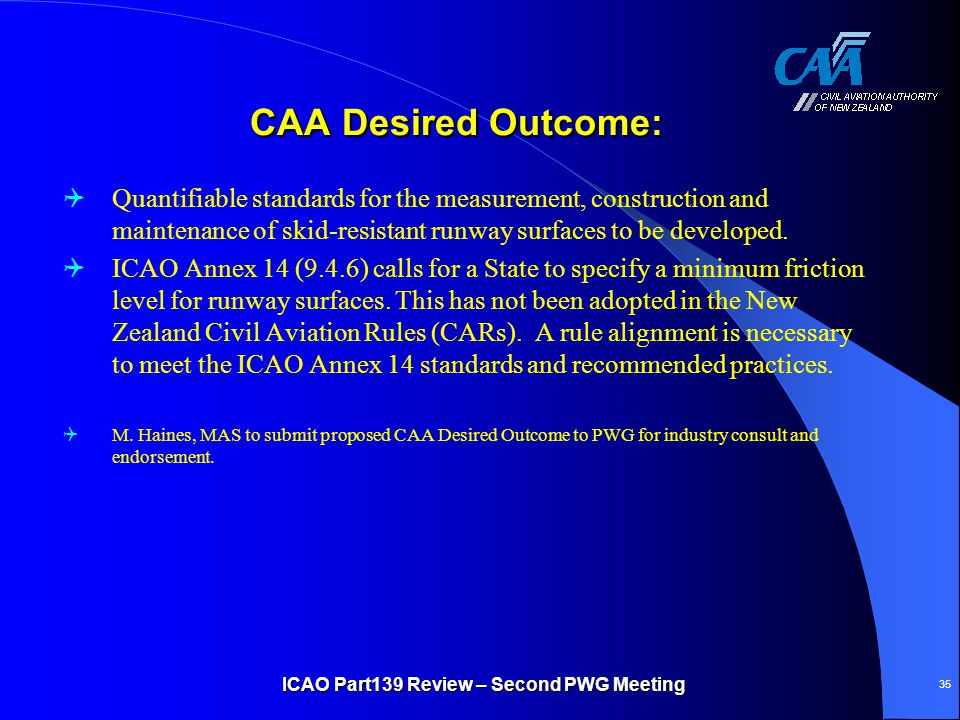 CAA Desired Outcome: CAA Desired Outcome:  Quantifiable standards for the measurement, construction and maintenance of skid-resistant runway surfaces