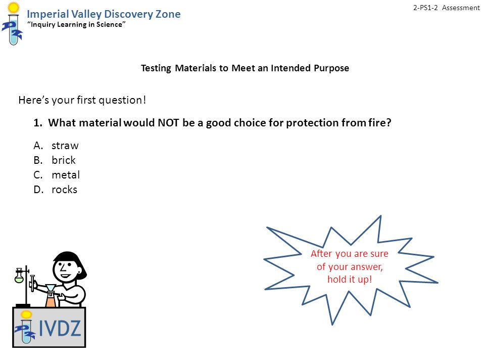 Imperial Valley Discovery Zone Inquiry Learning in Science 2-PS1-2 Assessment IVDZ Here's your first question.