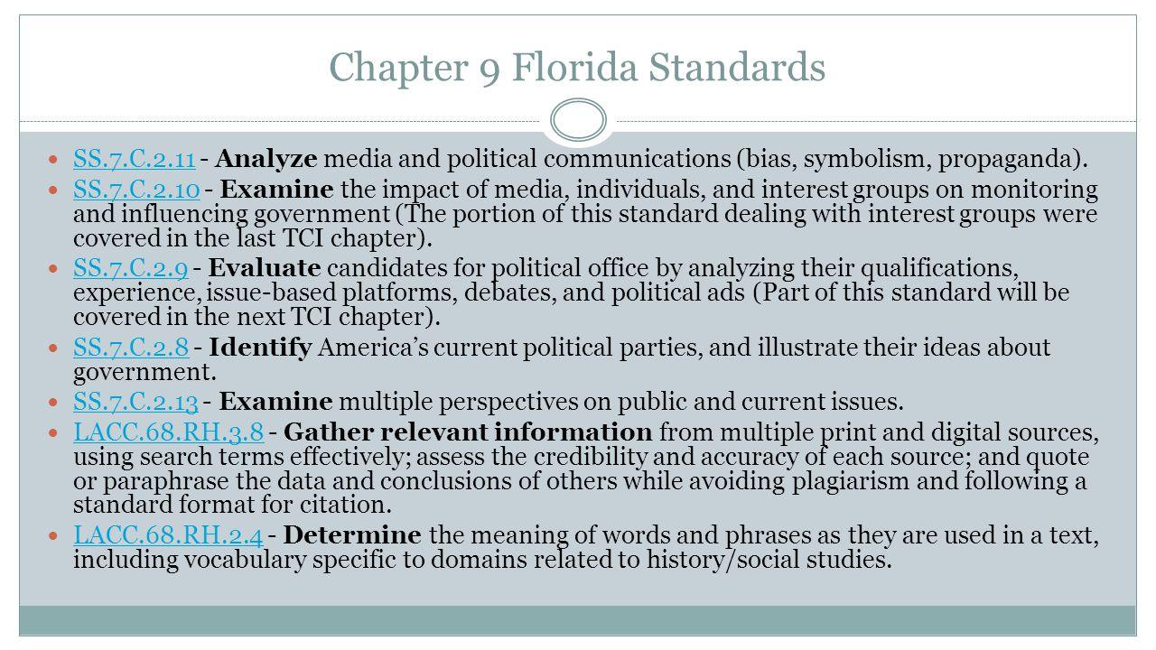 Chapter 9 Florida Standards SS.7.C.2.11 - Analyze media and political communications (bias, symbolism, propaganda). SS.7.C.2.11 SS.7.C.2.10 - Examine