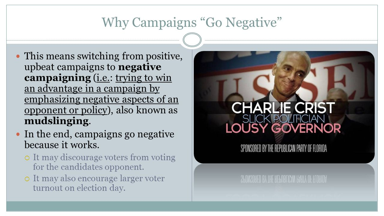"""Why Campaigns """"Go Negative"""" This means switching from positive, upbeat campaigns to negative campaigning (i.e.: trying to win an advantage in a campai"""