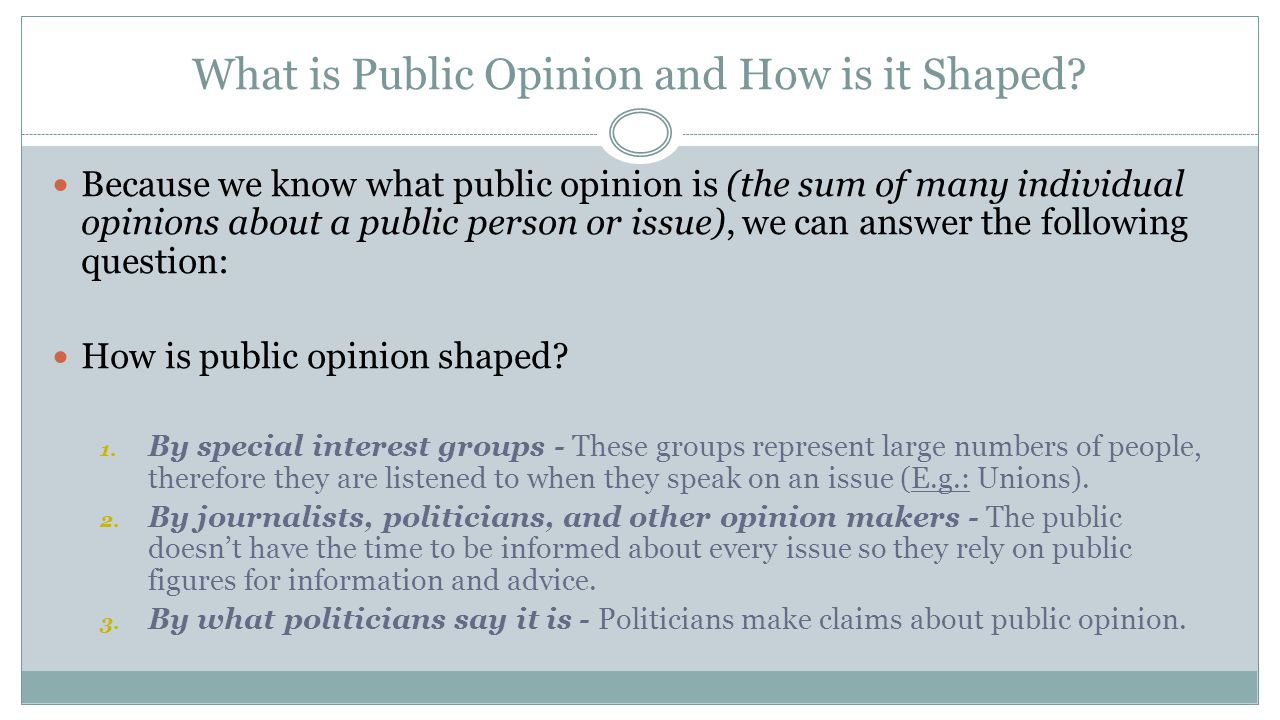 What is Public Opinion and How is it Shaped? Because we know what public opinion is (the sum of many individual opinions about a public person or issu