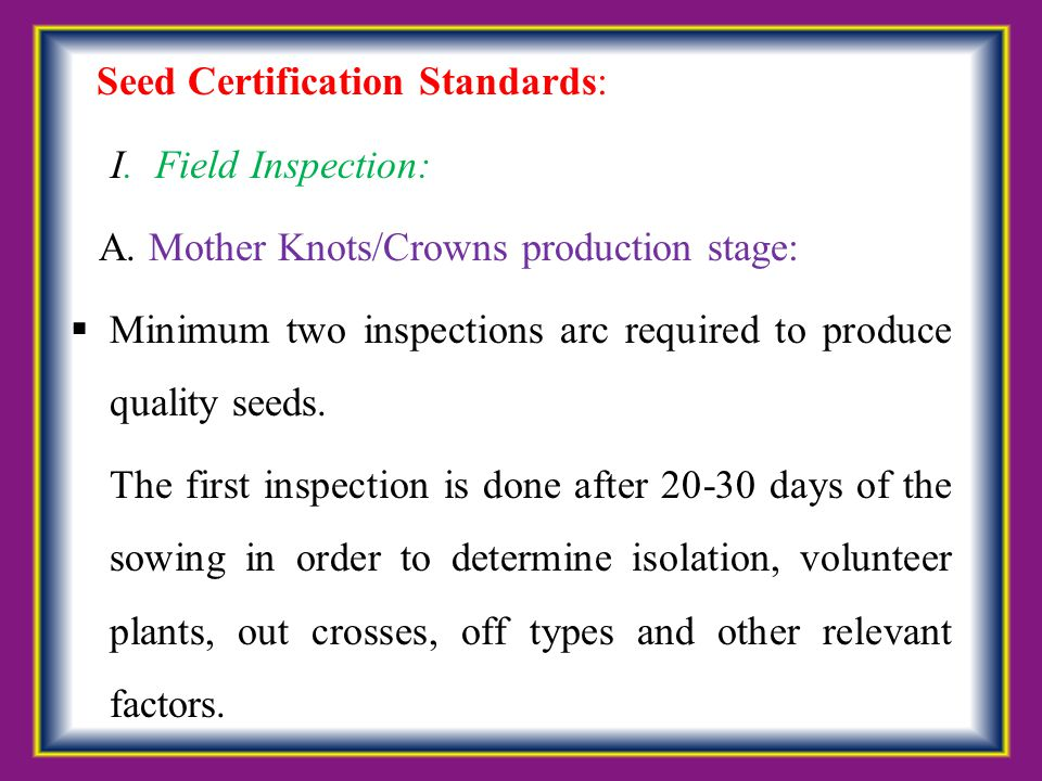 Seed Certification Standards: I. Field Inspection: A. Mother Knots/Crowns production stage:  Minimum two inspections arc required to produce quality