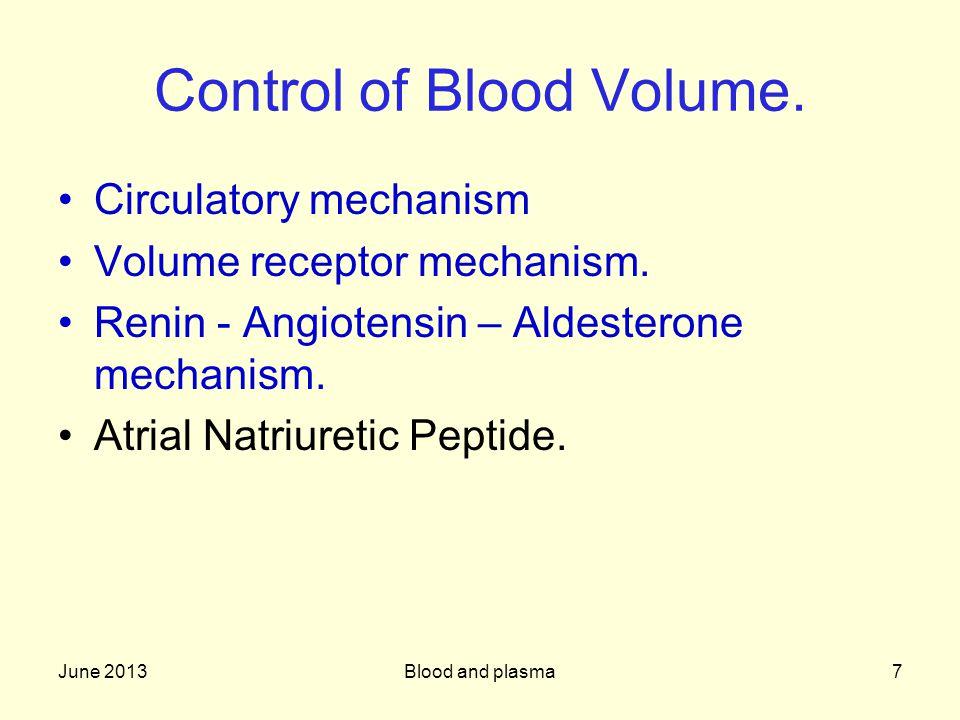 June 2013Blood and plasma8 Circulatory Mechanism Blood volume determines cardiac output.