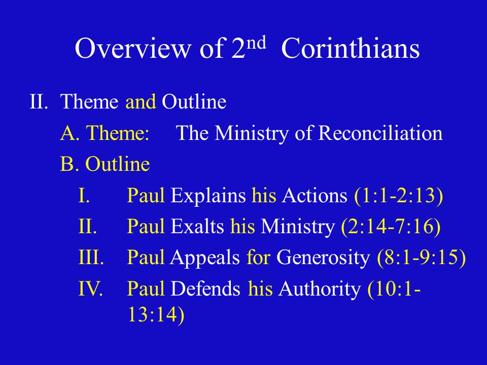 Overview of 2 nd Corinthians II.Theme and Outline A.