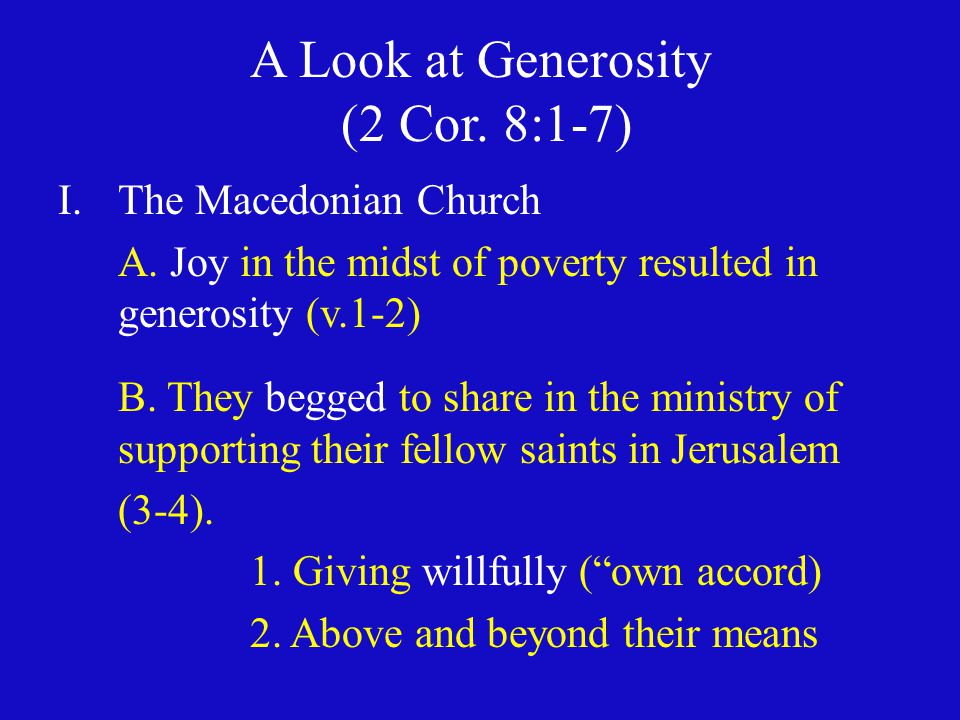 A Look at Generosity (2 Cor. 8:1-7) I.The Macedonian Church A.