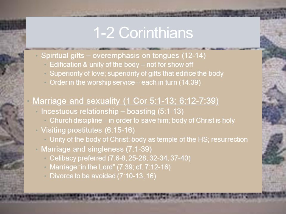 1-2 Corinthians Spiritual gifts – overemphasis on tongues (12-14) Edification & unity of the body – not for show off Superiority of love; superiority