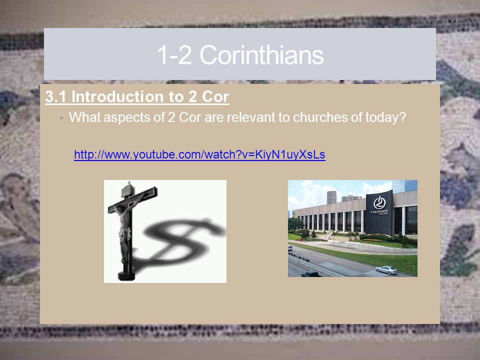 1-2 Corinthians 3.1 Introduction to 2 Cor What aspects of 2 Cor are relevant to churches of today? http://www.youtube.com/watch?v=KiyN1uyXsLs
