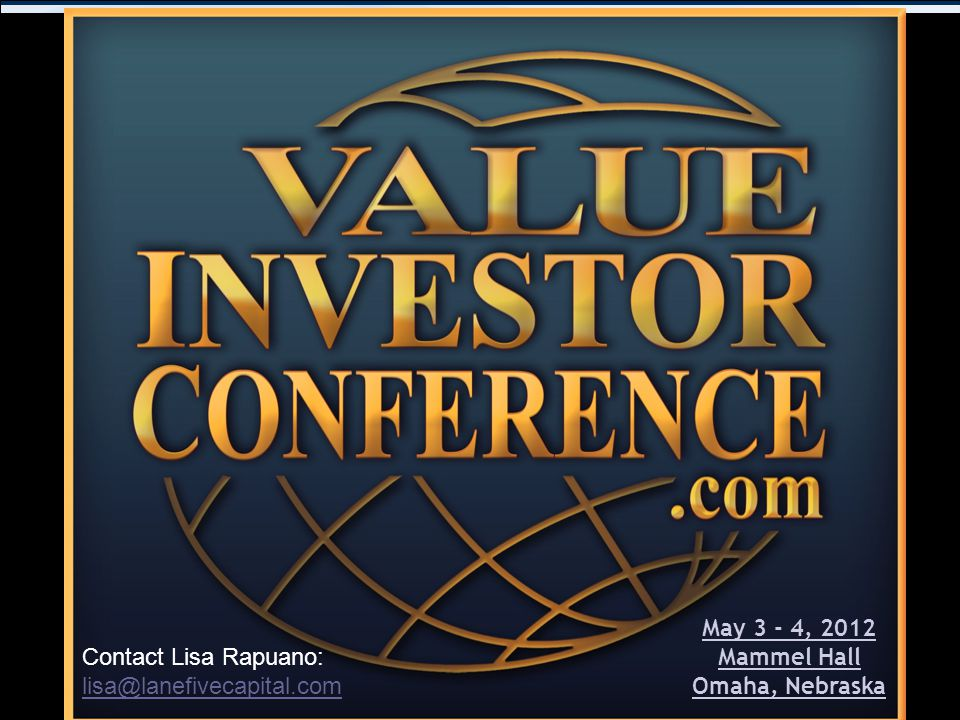 Lane Five Capital Management Value Investing with a Contrarian Bent 13 May 3 - 4, 2012 Mammel Hall Omaha, Nebraska Contact Lisa Rapuano: lisa@lanefive