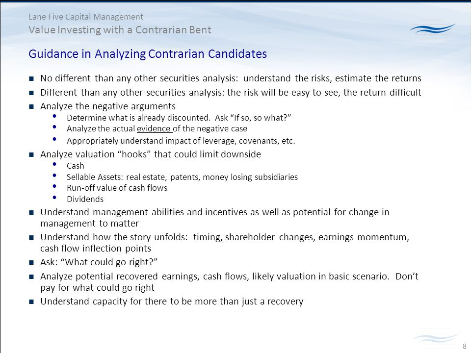 Lane Five Capital Management Value Investing with a Contrarian Bent Guidance in Analyzing Contrarian Candidates No different than any other securities